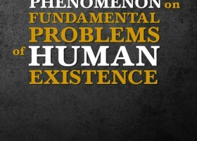 Phenomenon on Fundamental Problems of Human Existence